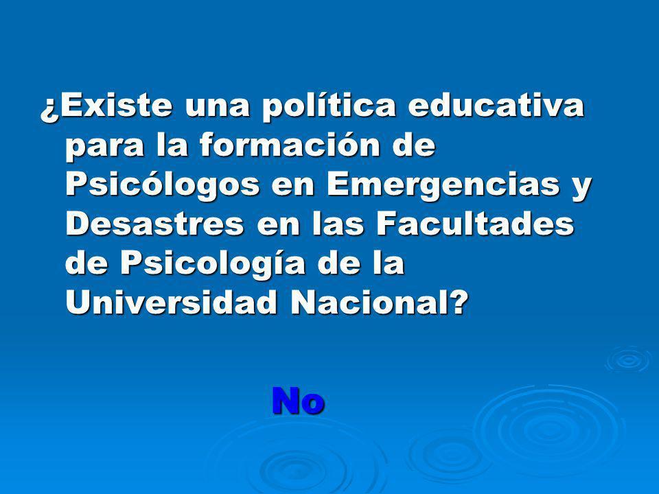 ¿Existe una política educativa para la formación de Psicólogos en Emergencias y Desastres en las Facultades de Psicología de la Universidad Nacional