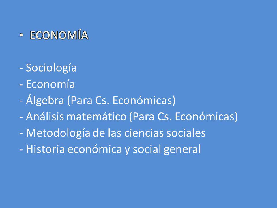 ECONOMÍA - Sociología. - Economía. - Álgebra (Para Cs. Económicas) - Análisis matemático (Para Cs. Económicas)