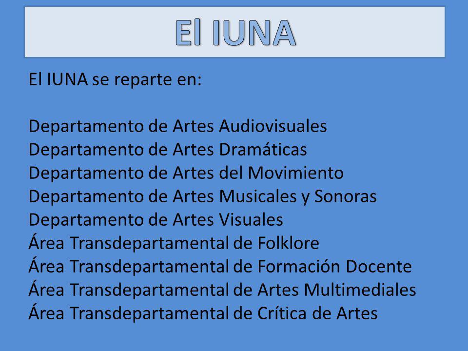 El IUNA El IUNA se reparte en: Departamento de Artes Audiovisuales