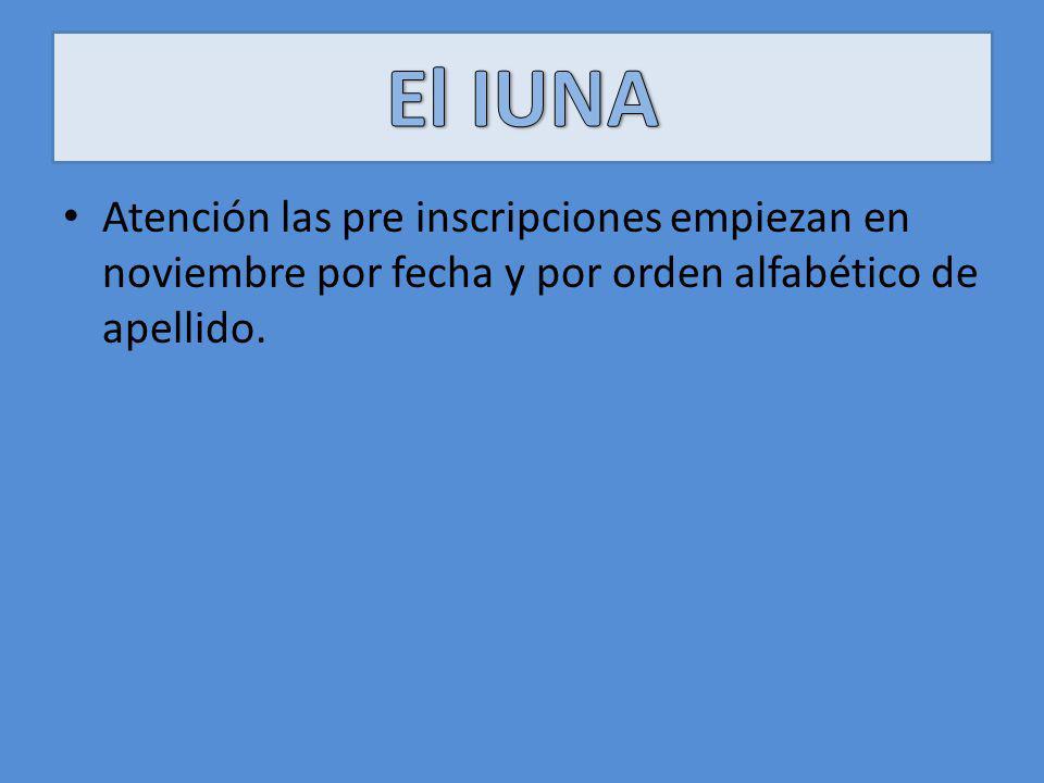El IUNA Atención las pre inscripciones empiezan en noviembre por fecha y por orden alfabético de apellido.