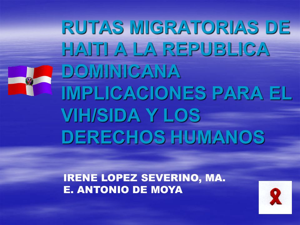 RUTAS MIGRATORIAS DE HAITI A LA REPUBLICA DOMINICANA IMPLICACIONES PARA EL VIH/SIDA Y LOS DERECHOS HUMANOS