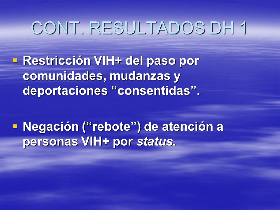 CONT. RESULTADOS DH 1 Restricción VIH+ del paso por comunidades, mudanzas y deportaciones consentidas .