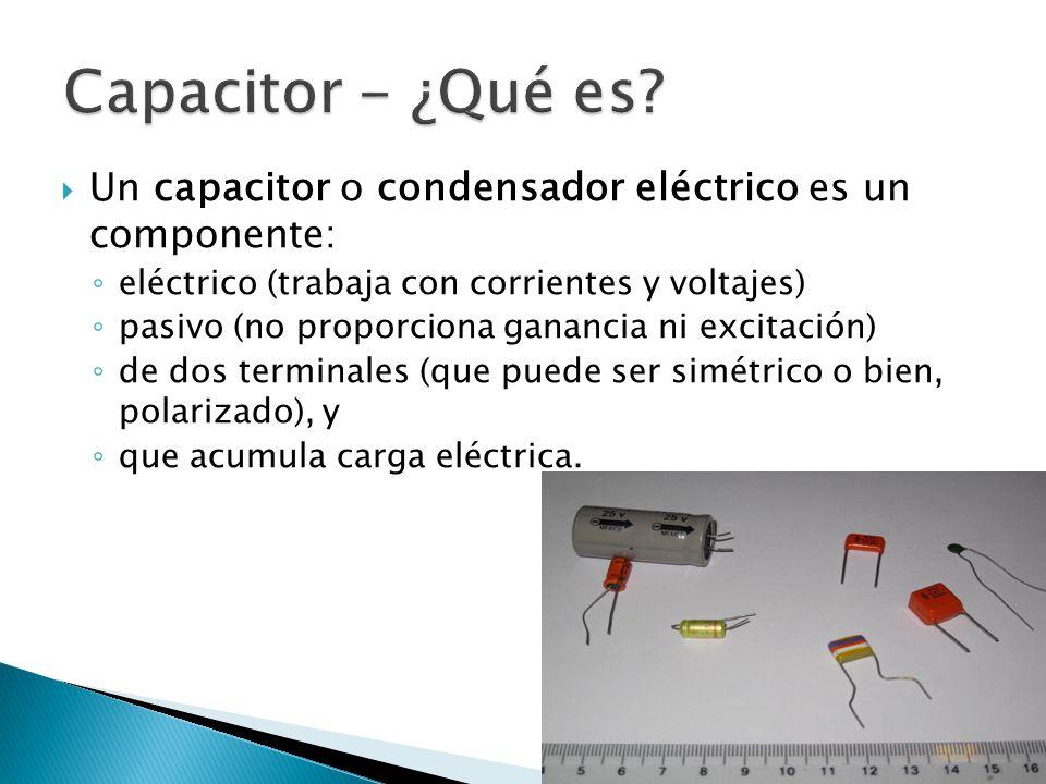 Capacitor - ¿Qué es Un capacitor o condensador eléctrico es un componente: eléctrico (trabaja con corrientes y voltajes)