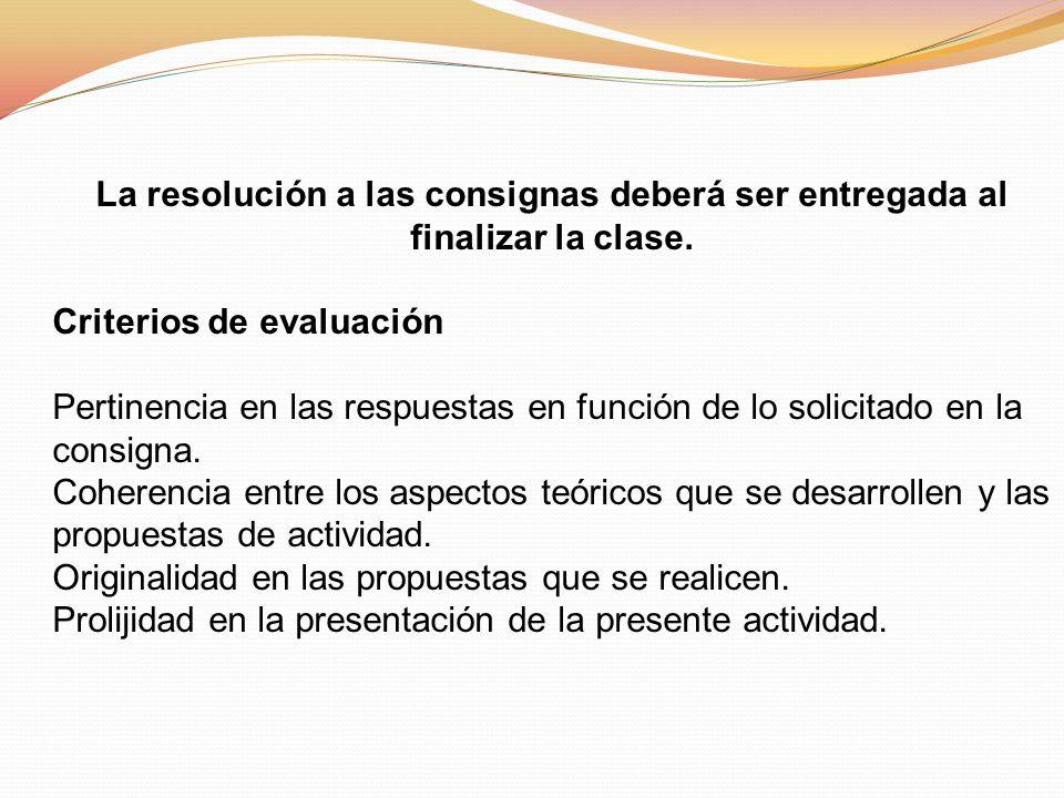 La resolución a las consignas deberá ser entregada al finalizar la clase.