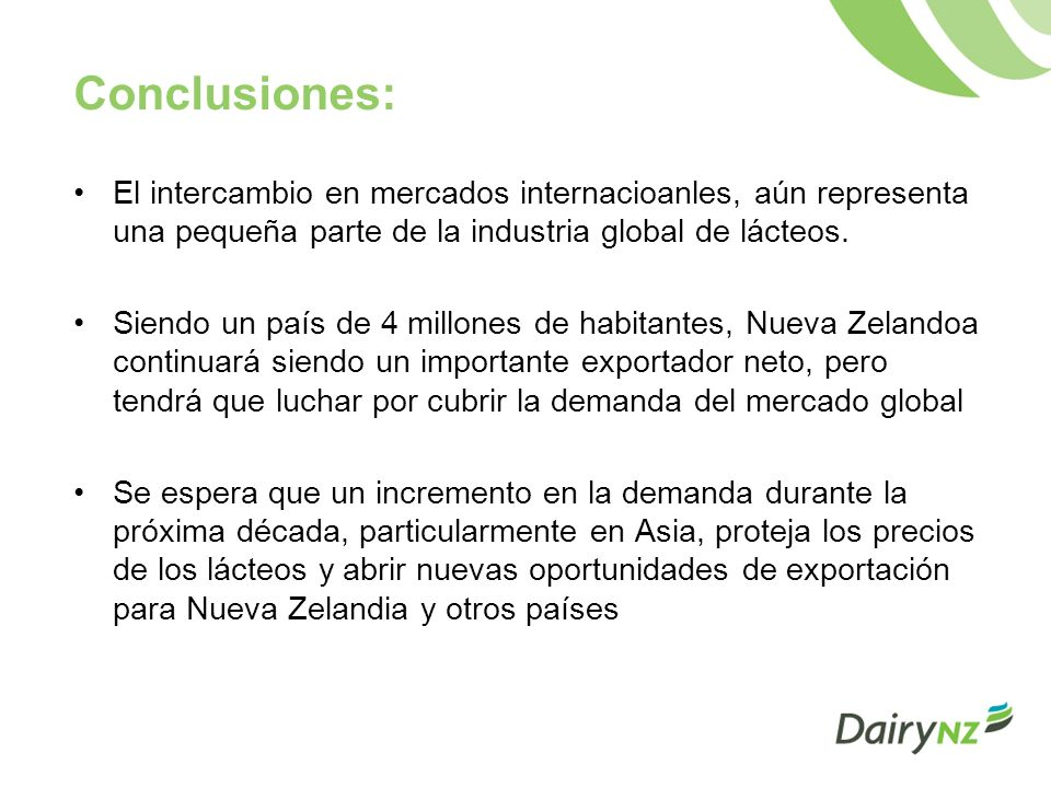 Conclusiones: El intercambio en mercados internacioanles, aún representa una pequeña parte de la industria global de lácteos.