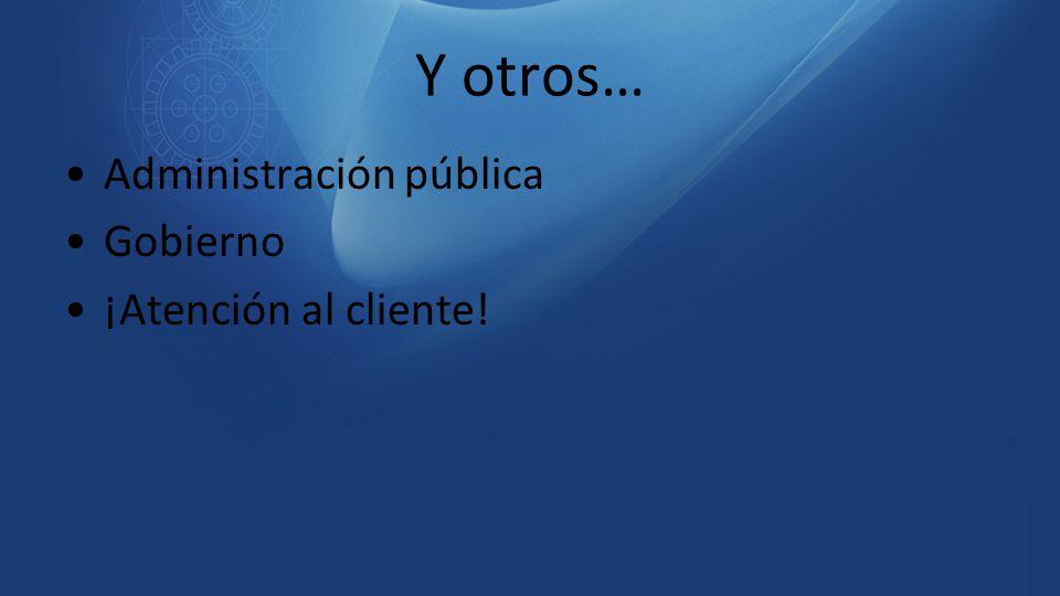 Y otros… Administración pública Gobierno ¡Atención al cliente!