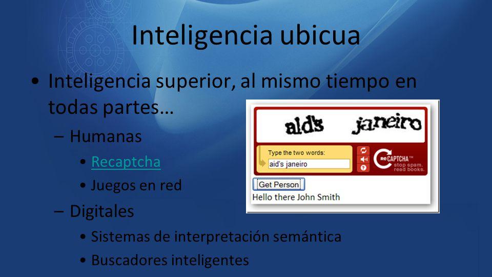 Inteligencia ubicua Inteligencia superior, al mismo tiempo en todas partes… Humanas. Recaptcha. Juegos en red.