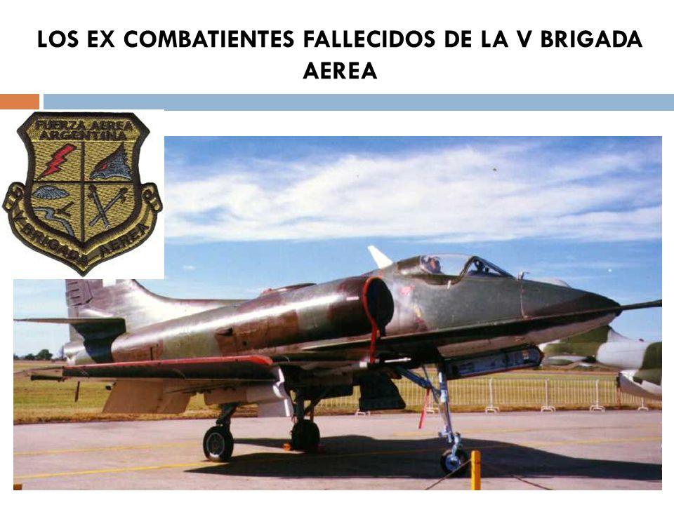 LOS EX COMBATIENTES FALLECIDOS DE LA V BRIGADA AEREA