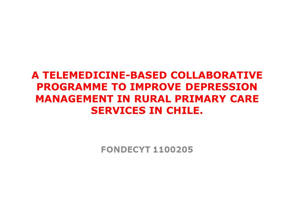 A TELEMEDICINE-BASED COLLABORATIVE PROGRAMME TO IMPROVE DEPRESSION MANAGEMENT IN RURAL PRIMARY CARE SERVICES IN CHILE.