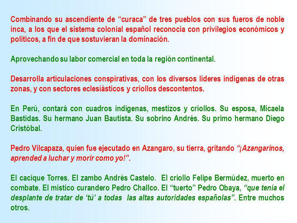 Combinando su ascendiente de curaca de tres pueblos con sus fueros de noble inca, a los que el sistema colonial español reconocía con privilegios económicos y políticos, a fin de que sostuvieran la dominación.
