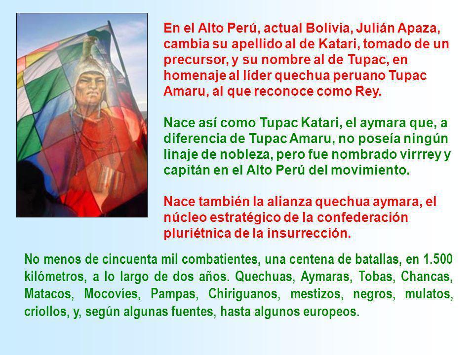 En el Alto Perú, actual Bolivia, Julián Apaza, cambia su apellido al de Katari, tomado de un precursor, y su nombre al de Tupac, en homenaje al líder quechua peruano Tupac Amaru, al que reconoce como Rey.