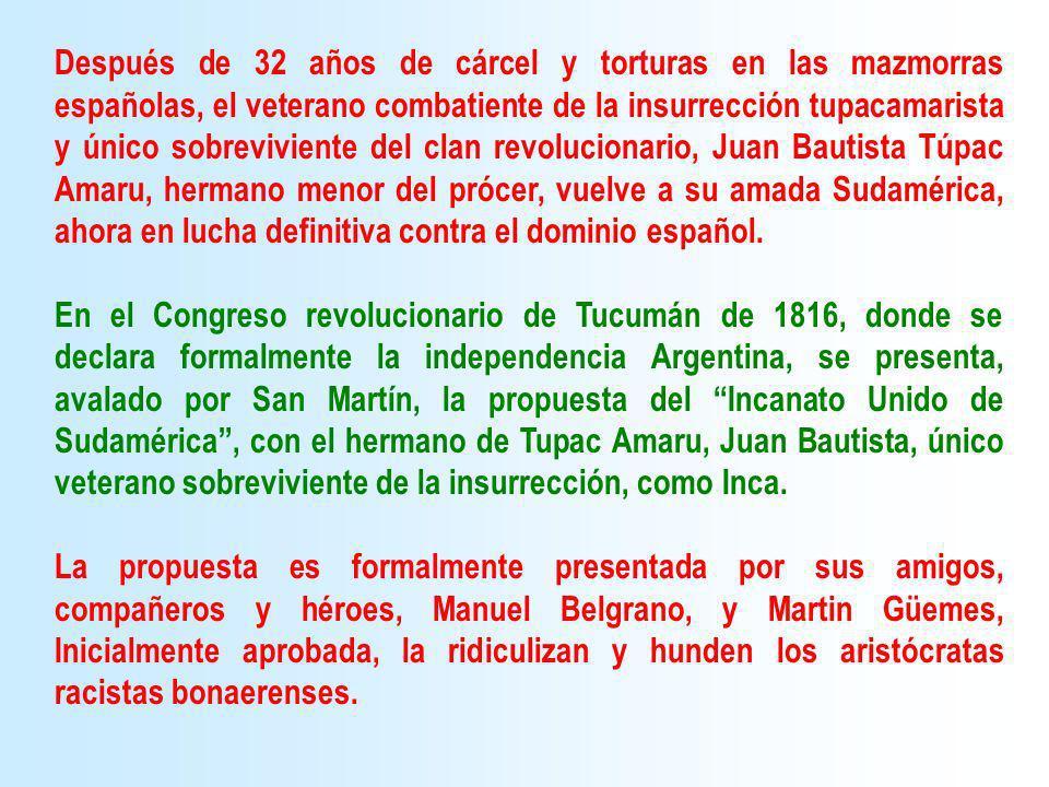Después de 32 años de cárcel y torturas en las mazmorras españolas, el veterano combatiente de la insurrección tupacamarista y único sobreviviente del clan revolucionario, Juan Bautista Túpac Amaru, hermano menor del prócer, vuelve a su amada Sudamérica, ahora en lucha definitiva contra el dominio español.