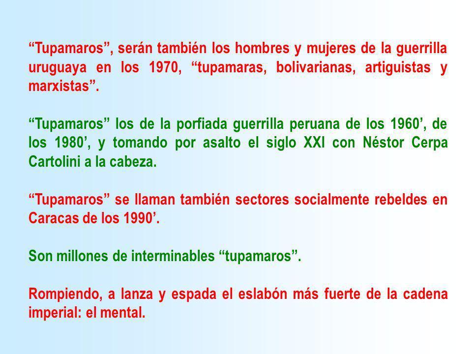 Tupamaros , serán también los hombres y mujeres de la guerrilla uruguaya en los 1970, tupamaras, bolivarianas, artiguistas y marxistas .
