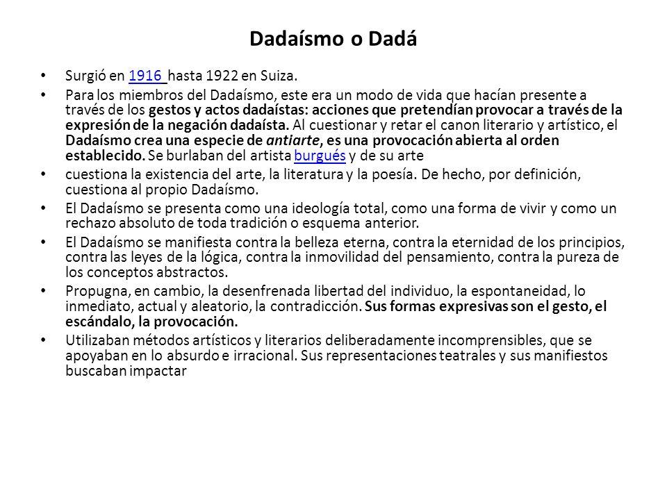 Dadaísmo o Dadá Surgió en 1916 hasta 1922 en Suiza.
