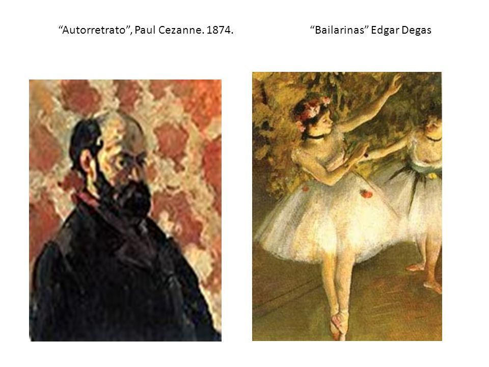 Autorretrato , Paul Cezanne. 1874. Bailarinas Edgar Degas