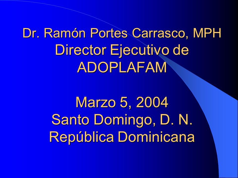 Dr. Ramón Portes Carrasco, MPH Director Ejecutivo de ADOPLAFAM Marzo 5, 2004 Santo Domingo, D.