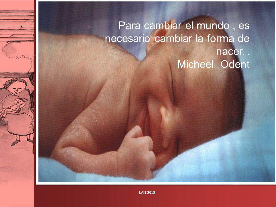 Para cambiar el mundo , es necesario cambiar la forma de nacer…