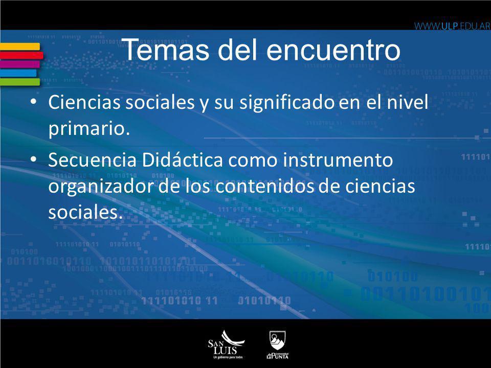 Temas del encuentro Ciencias sociales y su significado en el nivel primario.