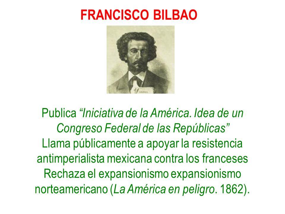 FRANCISCO BILBAO Publica Iniciativa de la América. Idea de un Congreso Federal de las Repúblicas