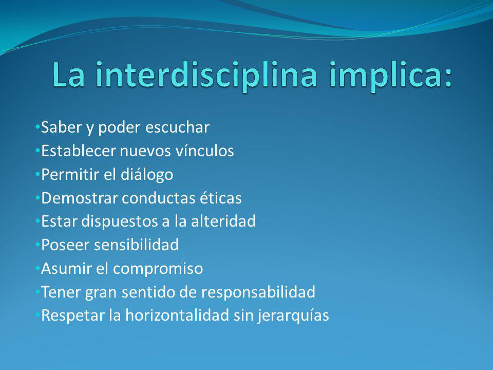 La interdisciplina implica: