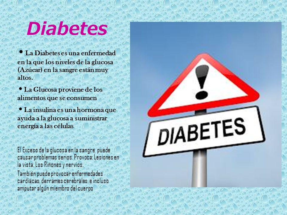 Diabetes •La Diabetes es una enfermedad en la que los niveles de la glucosa (Azúcar) en la sangre están muy altos.