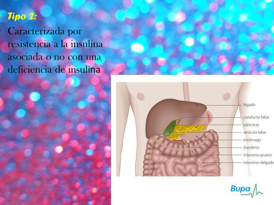 Tipo 2: Caracterizada por resistencia a la insulina asociada o no con una deficiencia de insulina