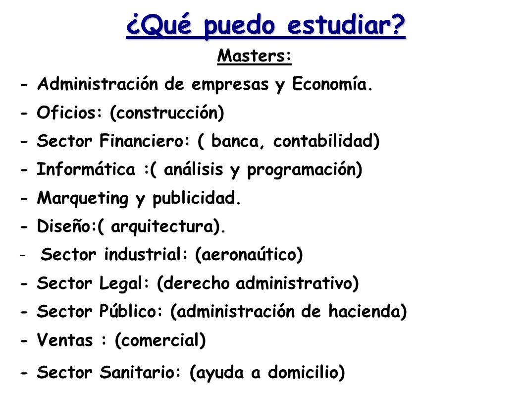 ¿Qué puedo estudiar Masters: - Administración de empresas y Economía.