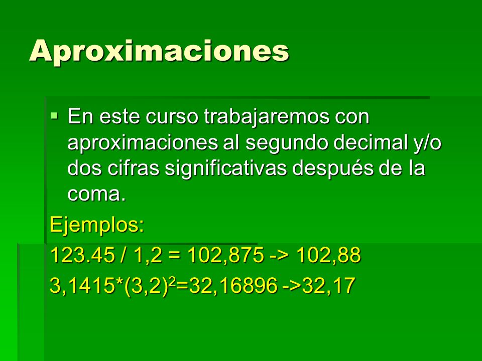 AproximacionesEn este curso trabajaremos con aproximaciones al segundo decimal y/o dos cifras significativas después de la coma.