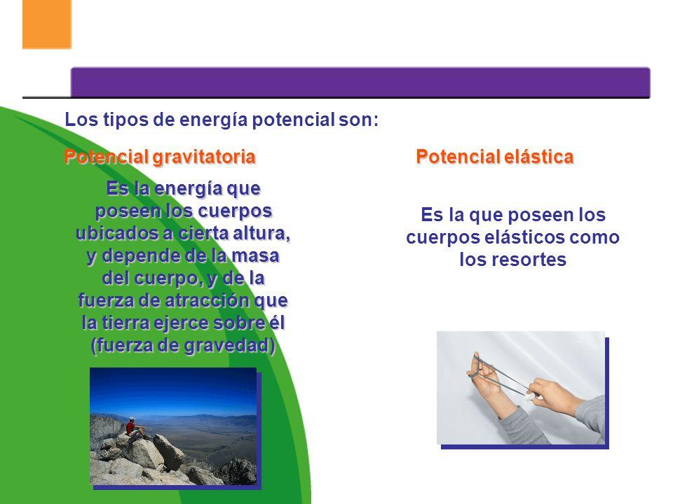 Los tipos de energía potencial son: