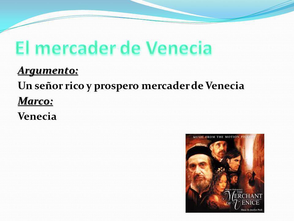 El mercader de Venecia Argumento: Un señor rico y prospero mercader de Venecia Marco: Venecia