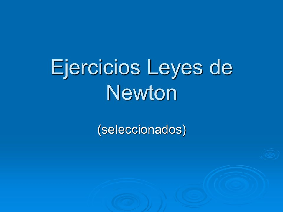 Ejercicios Leyes de Newton