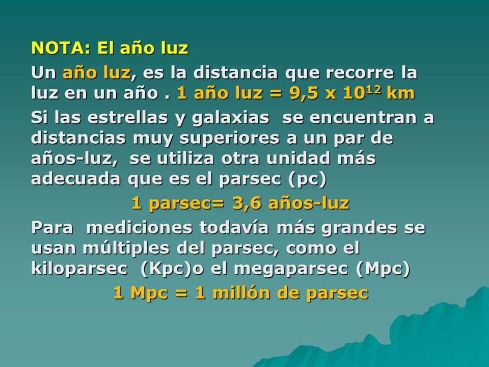 NOTA: El año luz Un año luz, es la distancia que recorre la luz en un año . 1 año luz = 9,5 x 1012 km.