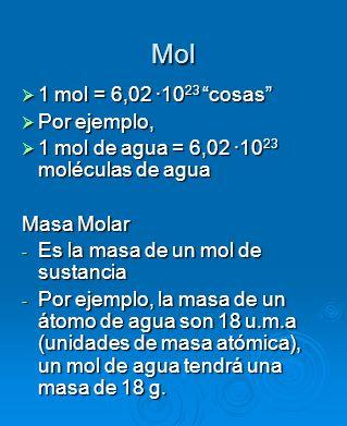 Mol 1 mol = 6,02 ·1023 cosas Por ejemplo,