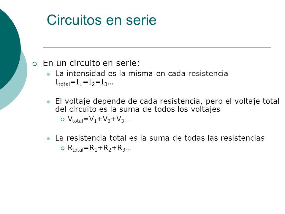 Circuitos en serie En un circuito en serie: