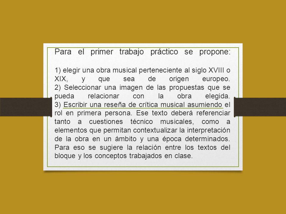 Para el primer trabajo práctico se propone: 1) elegir una obra musical perteneciente al siglo XVIII o XIX, y que sea de origen europeo.