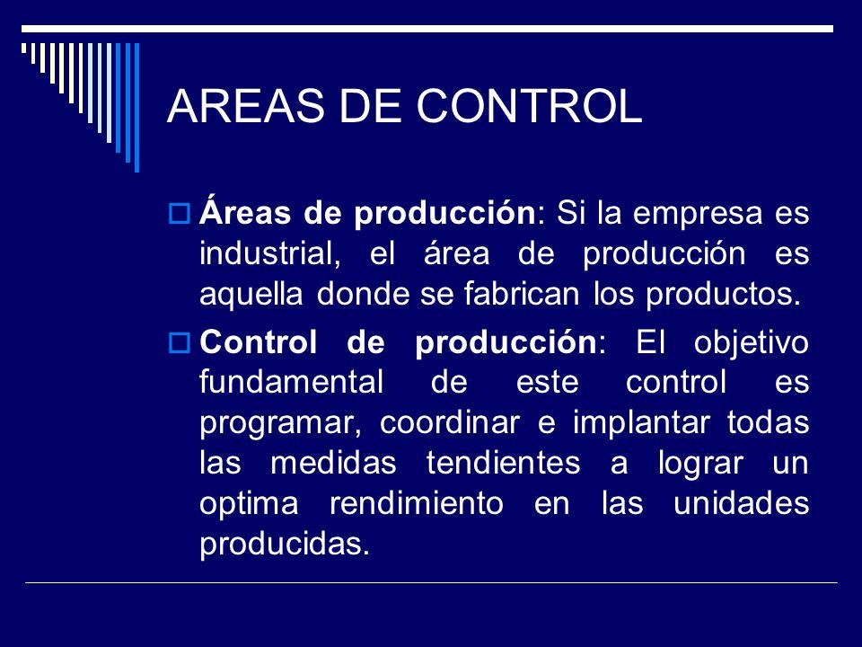 AREAS DE CONTROL Áreas de producción: Si la empresa es industrial, el área de producción es aquella donde se fabrican los productos.