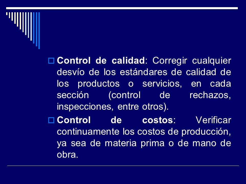 Control de calidad: Corregir cualquier desvío de los estándares de calidad de los productos o servicios, en cada sección (control de rechazos, inspecciones, entre otros).
