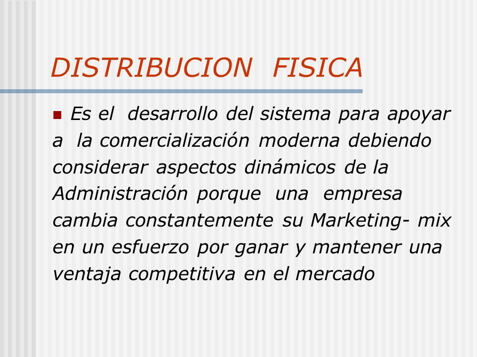DISTRIBUCION FISICA Es el desarrollo del sistema para apoyar