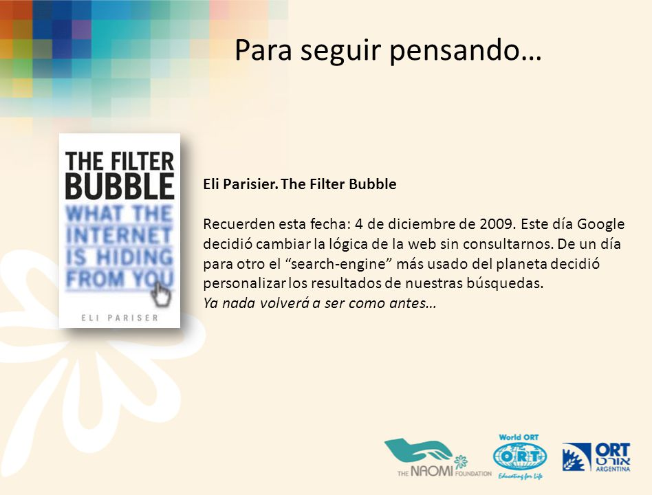 Para seguir pensando… Eli Parisier. The Filter Bubble