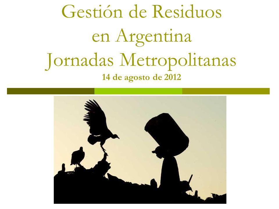 Gestión de Residuos en Argentina Jornadas Metropolitanas 14 de agosto de 2012