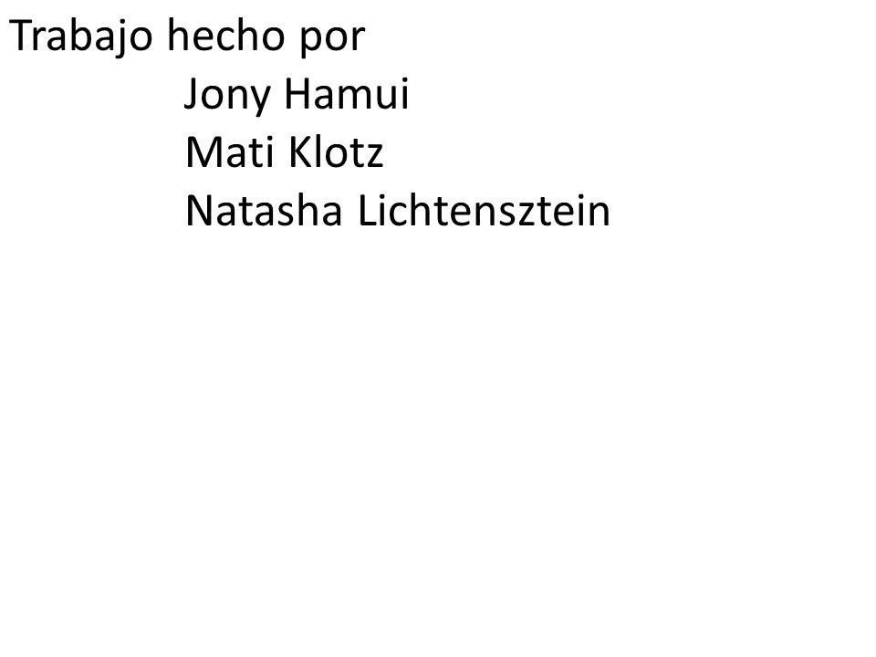 Trabajo hecho por Jony Hamui Mati Klotz Natasha Lichtensztein