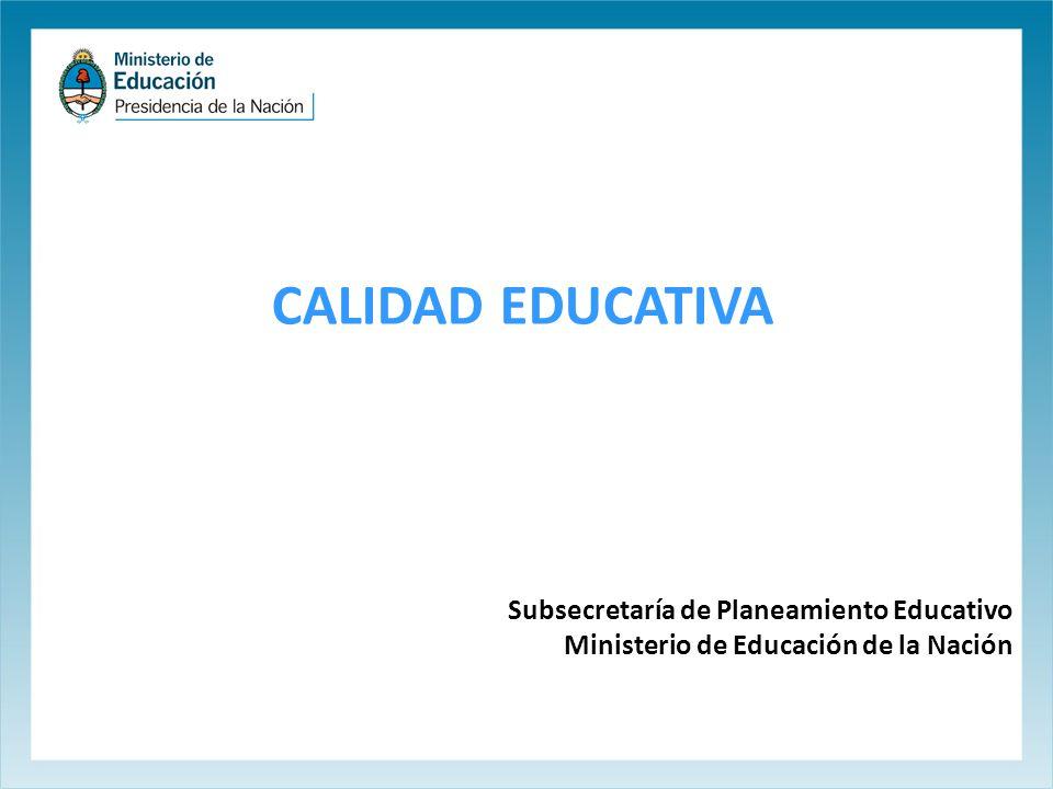CALIDAD EDUCATIVA Subsecretaría de Planeamiento Educativo