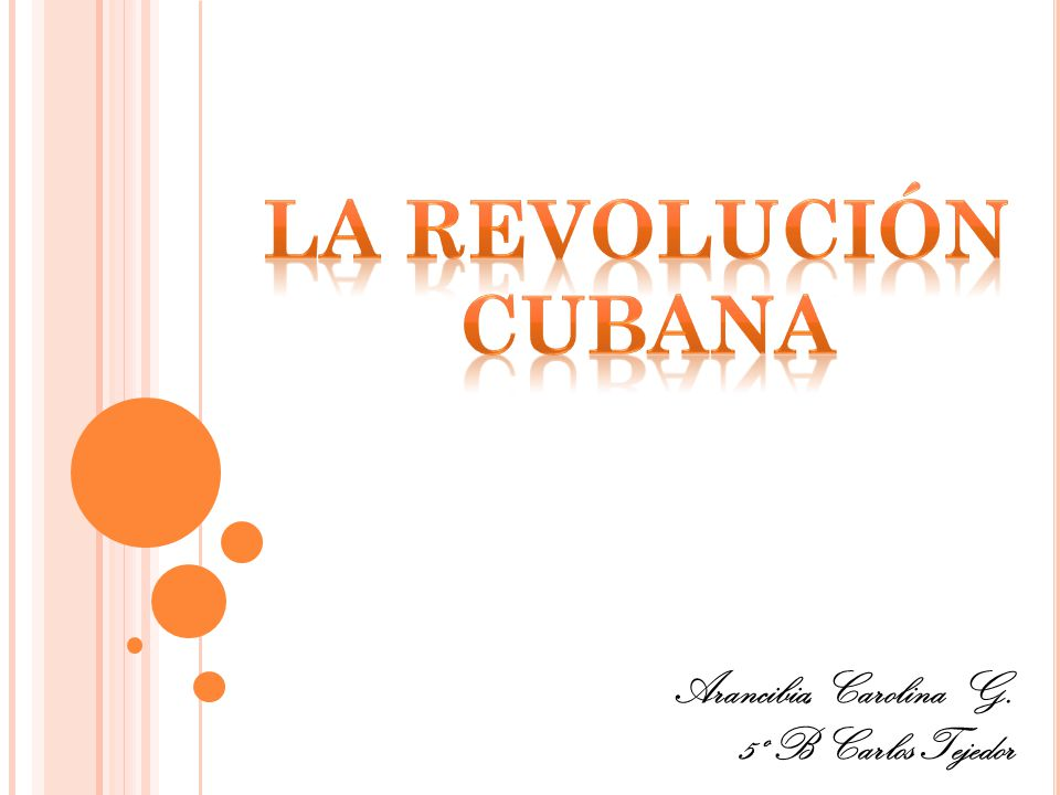 La revolución Cubana Arancibia, Carolina G. 5º B Carlos Tejedor