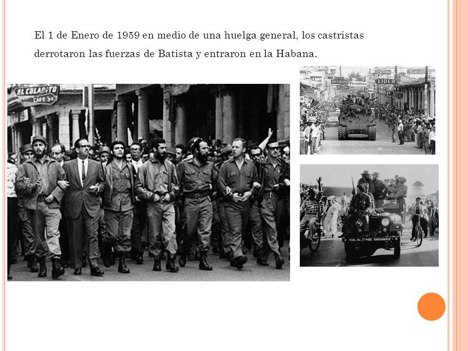 El 1 de Enero de 1959 en medio de una huelga general, los castristas derrotaron las fuerzas de Batista y entraron en la Habana.