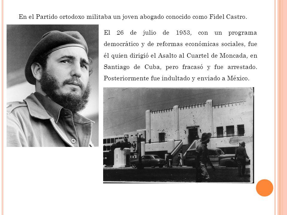 En el Partido ortodoxo militaba un joven abogado conocido como Fidel Castro.