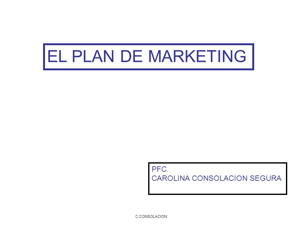 EL PLAN DE MARKETING PFC. CAROLINA CONSOLACION SEGURA C.CONSOLACION