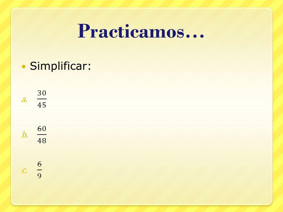 Practicamos… Simplificar: 30 45 60 48 6 9