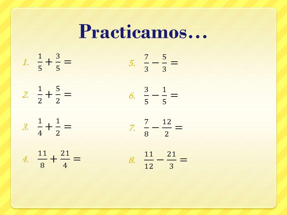 Practicamos… 1 5 + 3 5 = 7 3 − 5 3 = 1 2 + 5 2 = 3 5 − 1 5 =