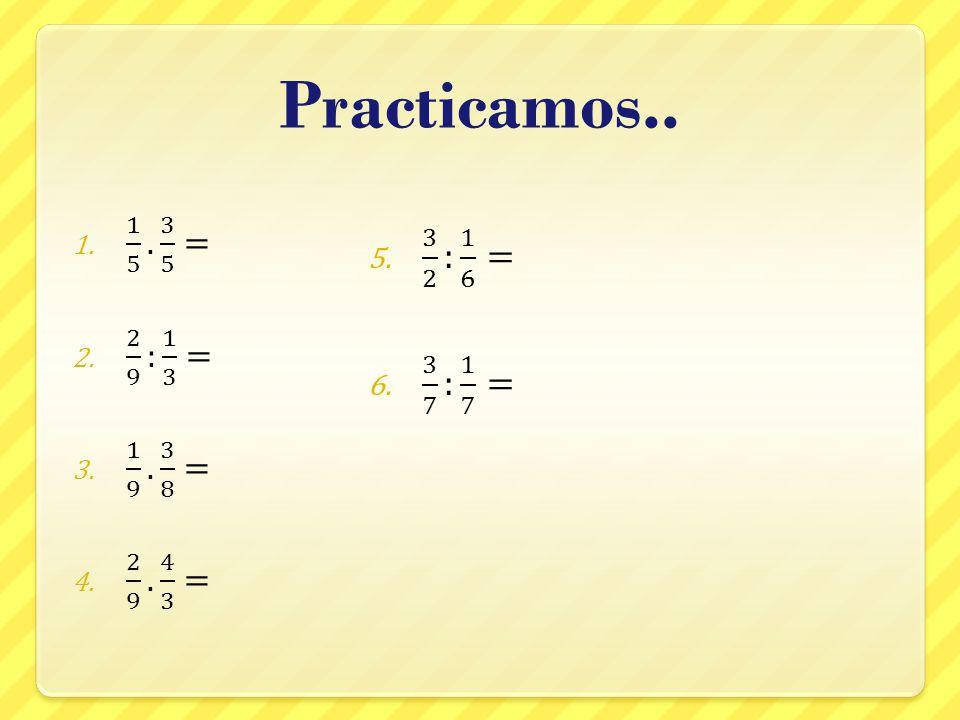 Practicamos.. 1 5 . 3 5 = 2 9 : 1 3 = 1 9 . 3 8 = 2 9 . 4 3 = 3 2 : 1 6 = 3 7 : 1 7 =