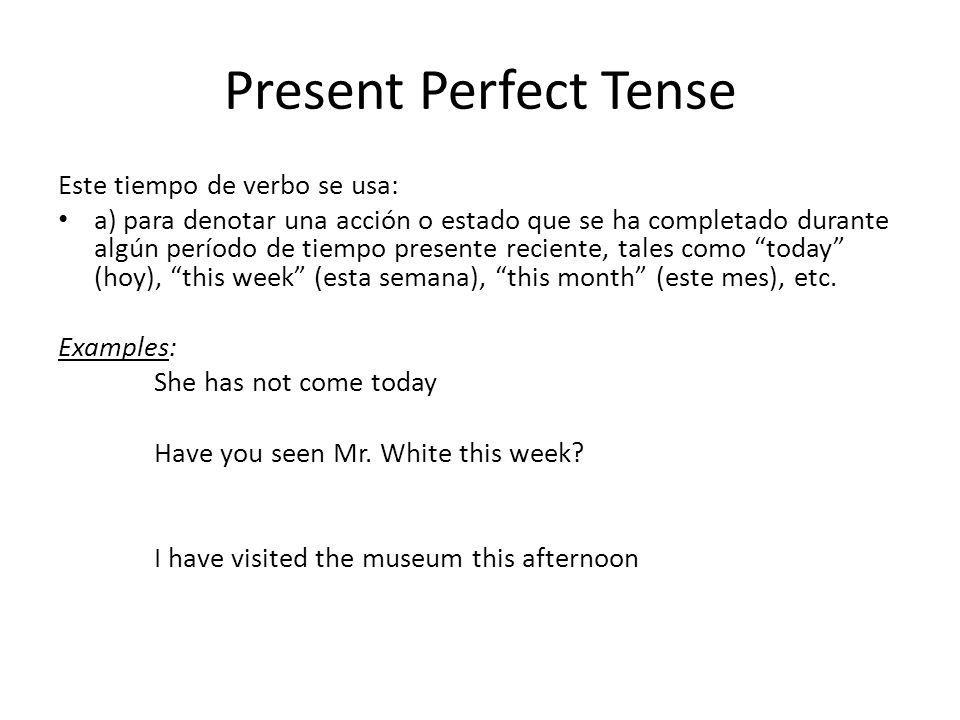Present Perfect Tense Este tiempo de verbo se usa: